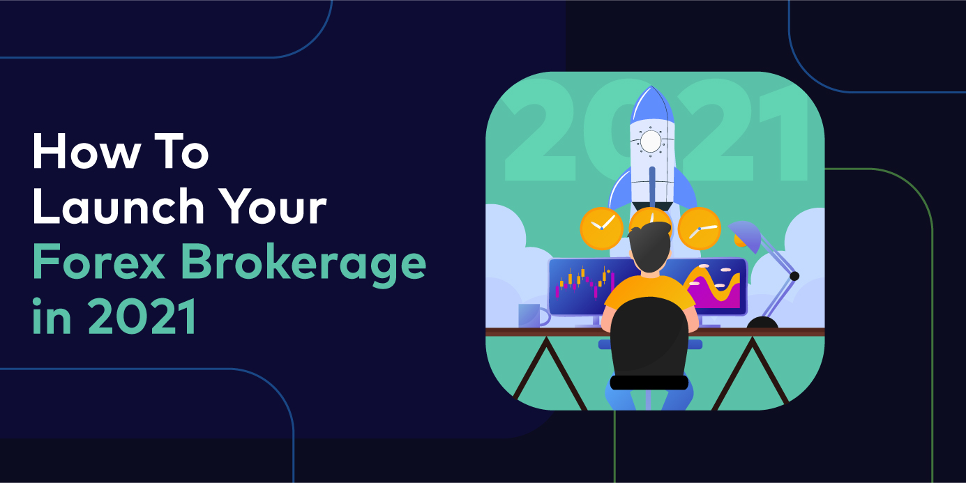 How to Launch Your Own Forex Brokerage in 2021